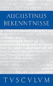 Bekenntnisse / Confessiones: Lateinisch - Deutsch