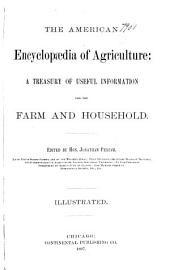 The American Encyclopedia of Agriculture: A Treasury of Useful Information for the Farm and Household