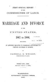 A Report on Marriage and Divorce in the United States: 1867 to 1886; Including an Appendix Relating to Marriage and Divorce in Certain Countries in Europe, Volume 1, Issue 1897