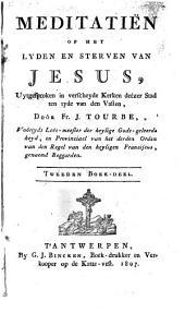 Meditatiën op het lyden en sterven van Jesus, uytgesproken in verscheyde Kerken deezer Stad ten tyde van den Vasten: Volume 2