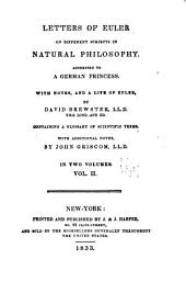 Letters of Euler on Different Subjects in Natural Philosophy: Addressed to a German Princess. With Notes, and a Life of Euler, Volume 2