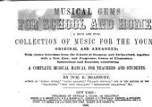 Musical Gems for School and Home: A Rich and Full Collection of Music for the Young, Original and Arranged ... with a New, Easy, and Progressive Course of Elementary Instructions and Exercises