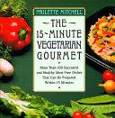 The 15-minute Vegetarian Gourmet