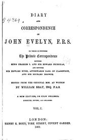 Diary and Correspondence of John Evelyn, F.R.S.: To which is Subjoined the Private Correspondence Between King Charles I and Sir Edward Nicholas, and Between Sir Edward Hyde, Afterwards Earl of Clarendon, and Sir Richard Browne, Volume 1