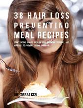 38 Hair Loss Preventing Meal Recipes: Start Eating Foods Rich In Hair Growing Vitamins and Minerals to Prevent Losing Your Hair
