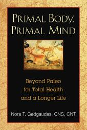 Primal Body, Primal Mind: Beyond the Paleo Diet for Total Health and a Longer Life, Edition 2