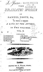 The Dramatic Works of Samuel Foote: To which is Prefixed a Life of the Author. In Two Volumes, Volume 2