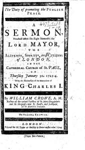 The Duty of promoting the Publick Peace. A sermon, preached ... on ... the anniversary of the martyrdom of King Charles I.
