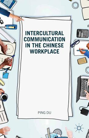 Intercultural Communication in the Chinese Workplace PDF