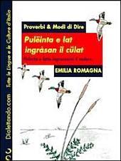 Proverbi & modi di dire. Emilia Romagna. Polenta e latte ingrassano il sedere-Pulëinta e lat ingràsan il cülat