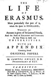 The Life of Erasmus, More Particularly that Part of it that He Spent in England: Wherein an Account is Given of His Learned Friends, and the State of Religion and Learning at that Time in Both Our Universities. With an Appendix Containing Several Original Papers