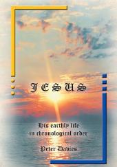 Jesus: His Earthly Life in Chronological Order