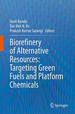 Biorefinery of Alternative Resources: Targeting Green Fuels and Platform Chemicals