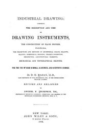 Industrial Drawing: Comprising the Description and Uses of Drawing Instruments, the Construction of Plane Figures, Tinting, the Projections and Sections of Geometrical Solids ... Mechanical and Topographical Drawing...