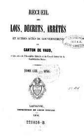 Recueil des lois, decrets et autres actes du gouvernement du canton de Vaud, et des actes de la diete helvetique qui concernant ce canton. - Lausanne, Vincent 1854-1913