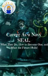Career As a Navy SEAL: What They Do, How to Become One, and What the Future Holds!