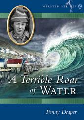A Terrible Roar of Water: Disaster Strikes! 5