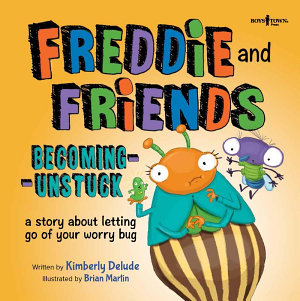 Freddie   Friends  Becoming Unstuck  A story about letting go of your worry bug