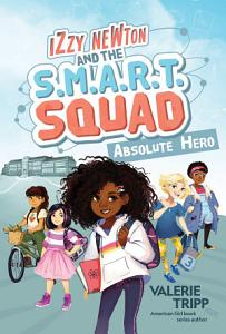 Izzy Newton and the S M A R T  Squad  Absolute Hero  Book 1  Book