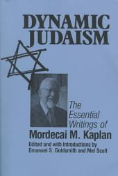 Dynamic Judaism: The Essential Writings of Mordecai M. Kaplan