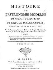 Histoire De L'Astronomie Moderne: Depuis La Fondation De L'École D'Alexandrie, Jusqu'a Lépoque De M.D.CC.XXX.