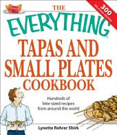 The Everything Tapas and Small Plates Cookbook: Hundreds of bite-sized recipes from around the world