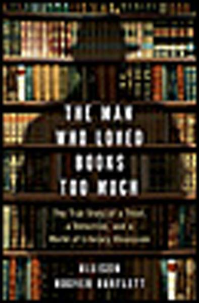 Download The Man Who Loved Books Too Much Book
