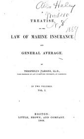 A Treatise on the Law of Marine Insurance and General Average: Volume 1