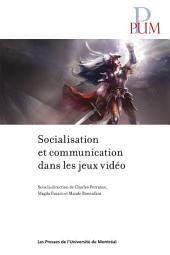 Socialisation et communication dans les jeux vidéo: Sous la direction de Charles Perraton, Magda Fusaro et Maude Bonenfan