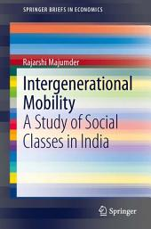 Intergenerational Mobility: A Study of Social Classes in India