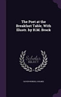 The Poet at the Breakfast Table  with Illustr  by H  M  Brock PDF