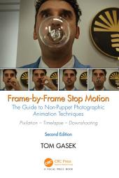 Frame-By-Frame Stop Motion: The Guide to Non-Puppet Photographic Animation Techniques, Second Edition, Edition 2