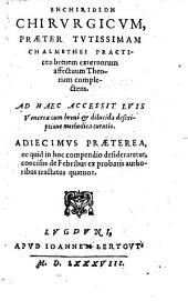 Enchiridion Chirvrgicvm Praeter ... Practicen breuem externorum affectuum Theoriam complectens. Ad Haec Accessit Lvis Venereae ... curatio. Adiecimvs Praeterea ... de Febribus ... tractatus quatuor
