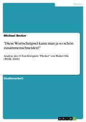 """""""Diese Wortschnipsel kann man ja so schön zusammenschneiden!"""" Analyse des O-Ton-Hörspiels """"Pitcher"""" von Walter Filz (WDR, 2000)"""