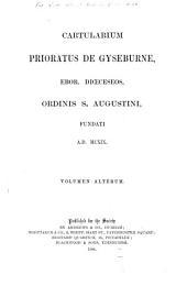 Cartularium Prioratus de Gyseburne, Ebor. Dioeceseos, Ordinis S. Augustini, Fundati A. D. MCXIX ...