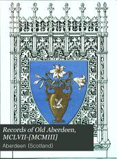 Records of Old Aberdeen, MCLVII-[MCMIII]: Volume 1
