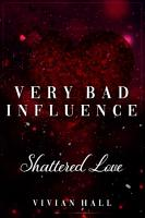 Very Bad Influence   Shattered Love PDF