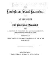 Presbyterian social psalmodist: being an abridgment of The Presbyterian psalmodist, with a selection of hymns from the Assembly's collection, adapted to the respective tunes. Designed for use in family worship, in the social prayer-meeting, and in the lecture-room