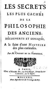 Les secrets les plus cachés de la philosophie des Anciens: découverts et expliqués à la suite d'une histoire des plus curieuses