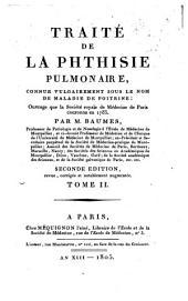 Traité de la phthisie pulmonaire: connue vulgairement sous le nom de maladie de poitrine : ouvrage que la Société Royale de Médecine de Paris couronna en 1783, Volume2