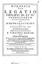 Presbeia sive Legatio Philippi III. et IV. ... ad Paulum V. et Gregorium XV. de definienda Controversia immaculatae Conceptionis B. V. Mariae