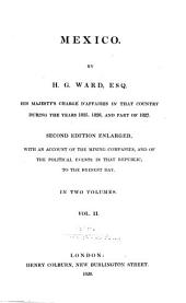 Mexico: His Majesty's Charge D'affaires in that Country During the Years 1825, 1826, and in Part of 1827 : with an Account of the Mining Companies, and of the Political Events in that Republic, to the Present Day, Volume 2
