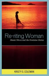Re-riting Woman: Dianic Wicca and the Feminine Divine
