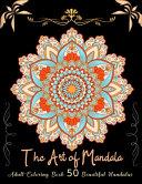 The Art of Mandala Adult Cloring Book 50 Beautiful Mandalas