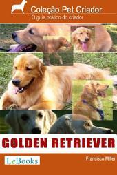 Golden Retriever - Guia prático do criador