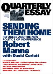 Quarterly Essay 13 Sending Them Home: Refugees and the New Politics of Indifference