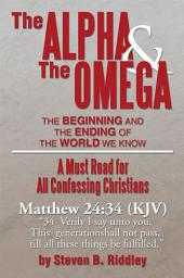 The Alpha and The Omega: The Beginning and the Ending of the World We Know