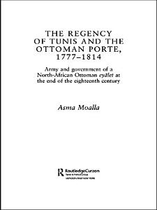 The Regency of Tunis and the Ottoman Porte  1777 1814 PDF