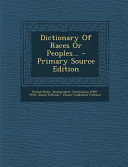 Dictionary of Races Or Peoples... - Primary Source Edition