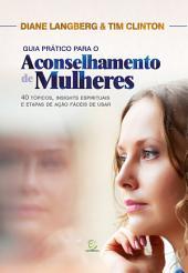 Guia prático para o aconselhamento de mulheres: 40 tópicos, insights espirituais e etapas de ação fáceis de usar